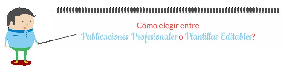 Cómo elegir entre Publicaciones Profesionales y Plantillas Editables